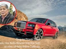 """Đại gia """"điếu cày"""" Lê Thanh Thản sẽ là người đầu tiên sở hữu Rolls-Royce Cullinan chính hãng"""