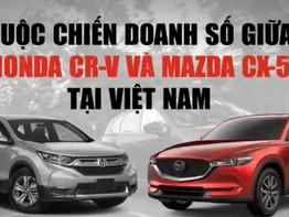 Cuộc chiến doanh số giữa Honda CR-V và Mazda CX-5 tại thị trường Việt Nam