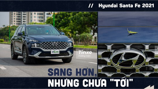 """Hyundai Santa Fe 2021: Sang hơn, nhưng chưa """"tới"""""""