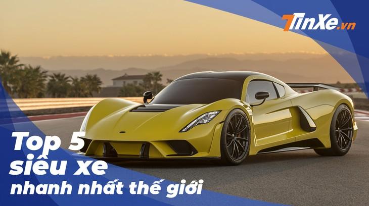 Video: Top 5 mẫu siêu xe nhanh nhất thế giới hiện nay
